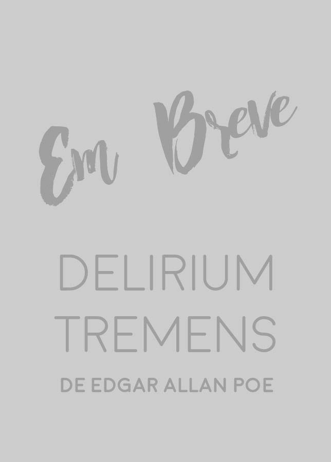 em-breve-delirium-tremens-edgar-allan-poe